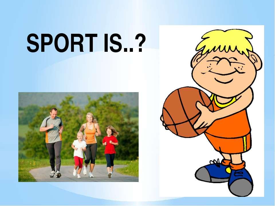 SPORT IS..?