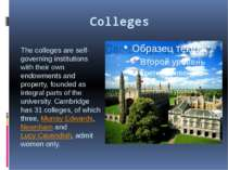 Colleges The colleges are self-governing institutions with their own endowmen...