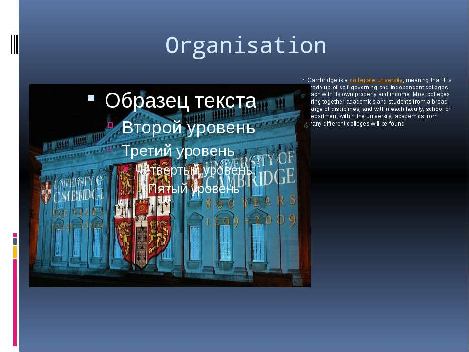 Organisation Cambridge is acollegiate university, meaning that it is made up...