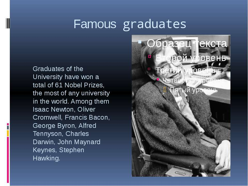 Famous graduates Graduates of the University have won a total of 61 Nobel Pri...