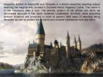 Hogwarts School of Witchcraft and Wizardry is a British wizarding boarding sc...