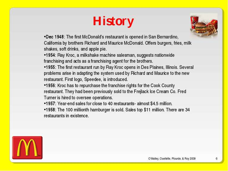 O'Malley, Ouellette, Plourde, & Roy 2009 * History Dec 1948: The first McDona...