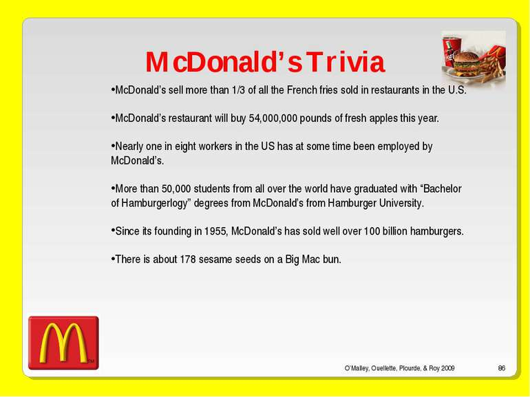 O'Malley, Ouellette, Plourde, & Roy 2009 * McDonald's Trivia McDonald's sell ...