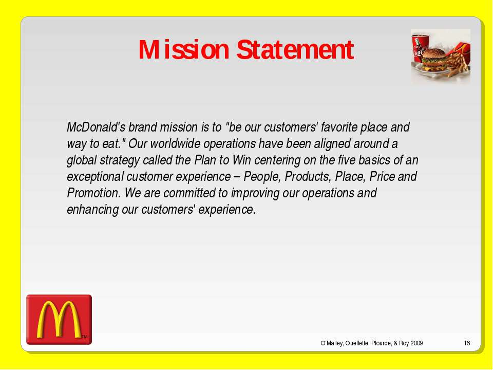 O'Malley, Ouellette, Plourde, & Roy 2009 * Mission Statement McDonald's brand...
