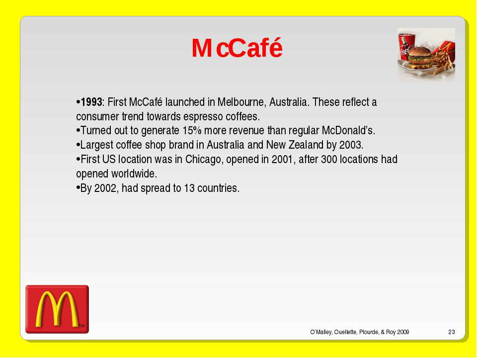 O'Malley, Ouellette, Plourde, & Roy 2009 * McCafé 1993: First McCafé launched...