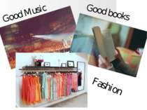 Good Music Good books Fashion
