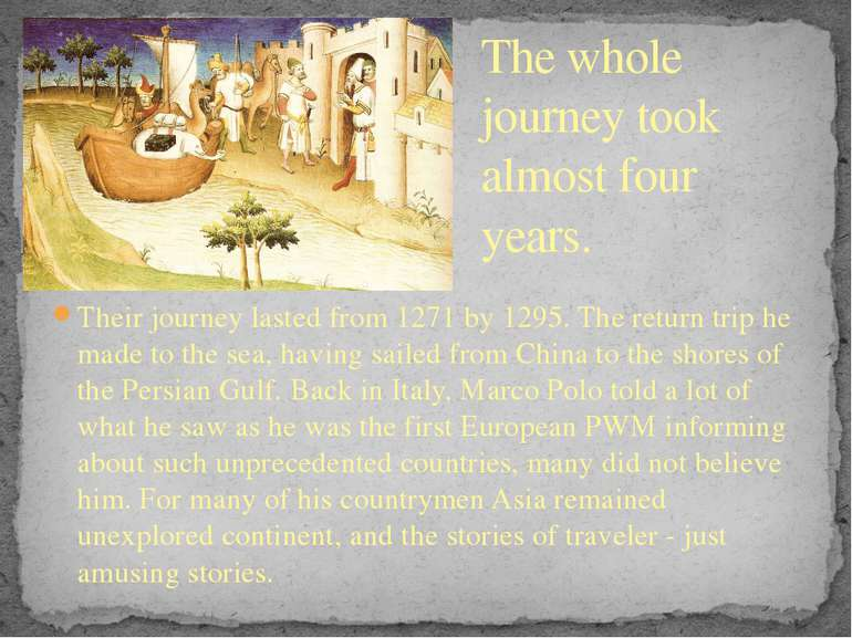 Their journey lasted from 1271 by 1295. The return trip he made to the sea, h...