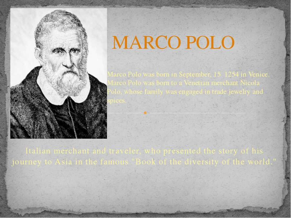 Italian merchant and traveler, who presented the story of his journey to Asia...