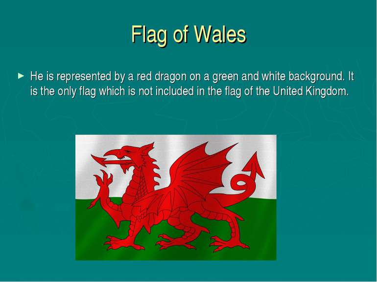 Flag of Wales He is represented by a red dragon on a green and white backgrou...