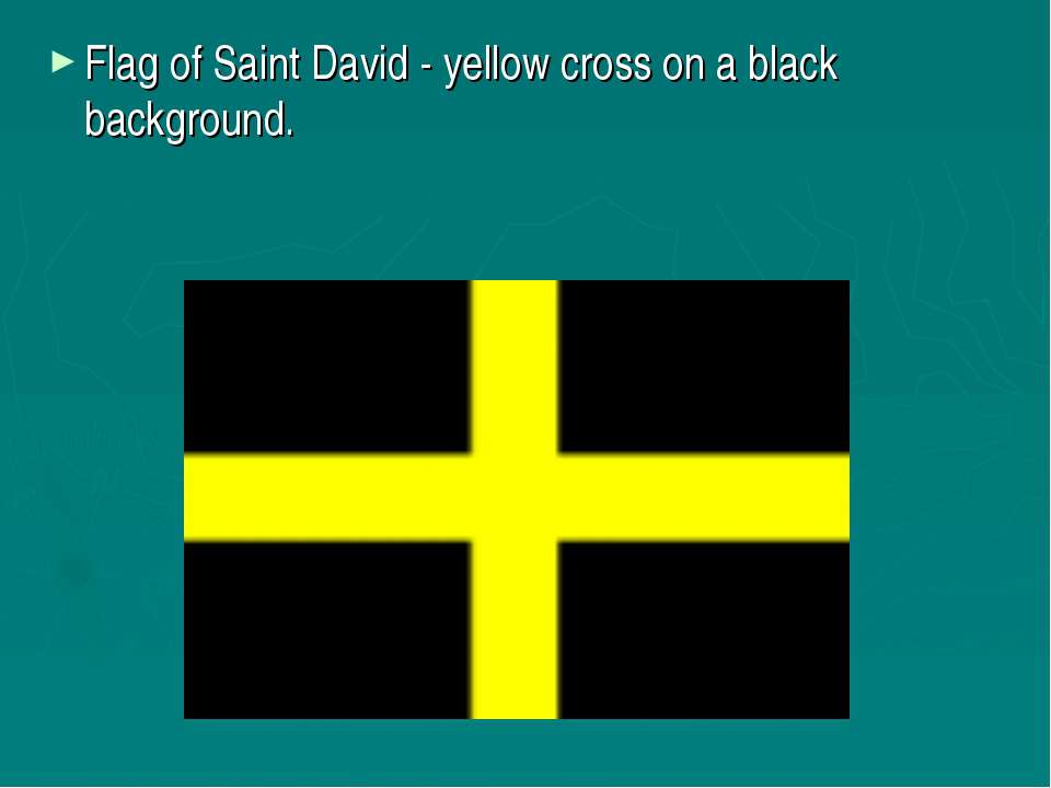 Flag of Saint David - yellow cross on a black background.