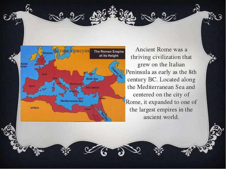 Ancient Rome was a thriving civilization that grew on the Italian Peninsula a...