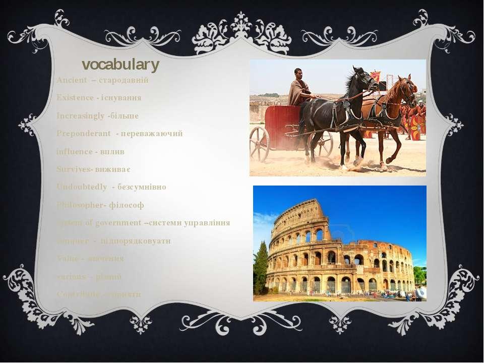 vocabulary Ancient – стародавній Existence - існування Increasingly -більше P...