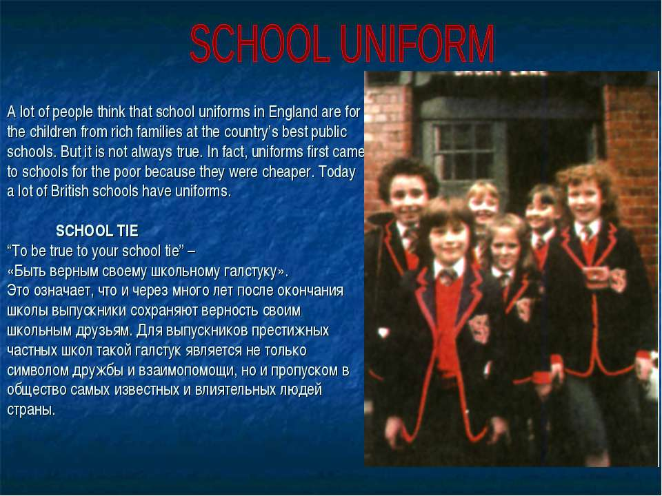 A lot of people think that school uniforms in England are for the children fr...