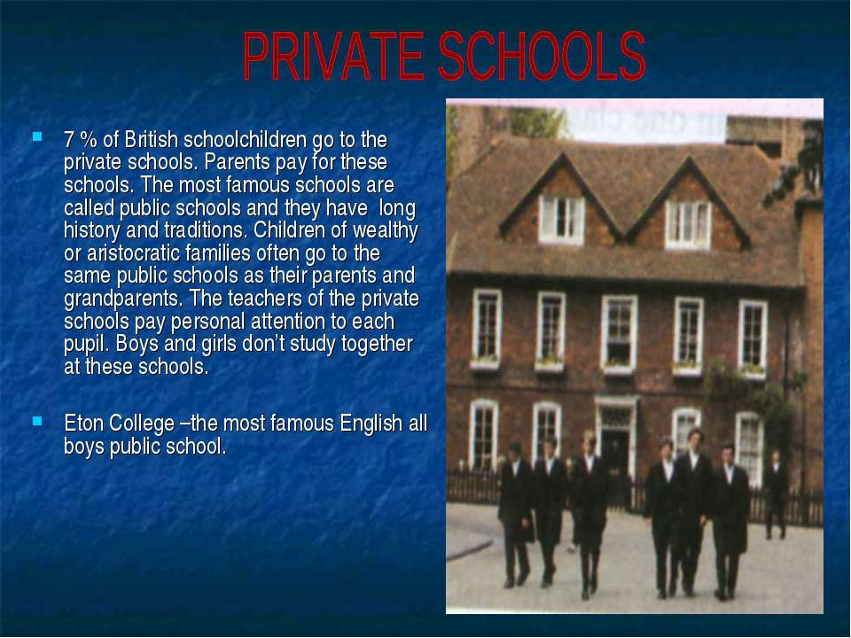 7 % of British schoolchildren go to the private schools. Parents pay for thes...
