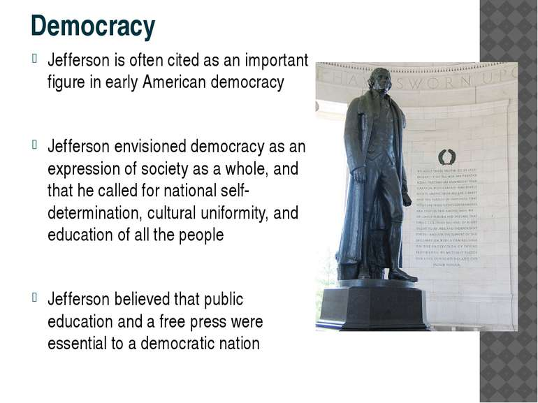Democracy Jefferson is often cited as an important figure in early American d...