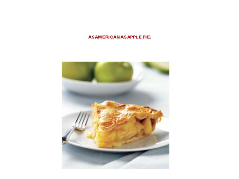 AS AMERICAN AS APPLE PIE.