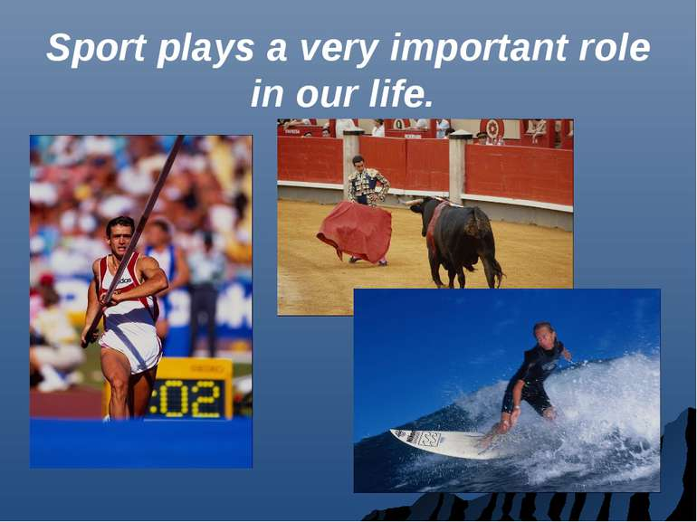 Sport plays a very important role in our life.
