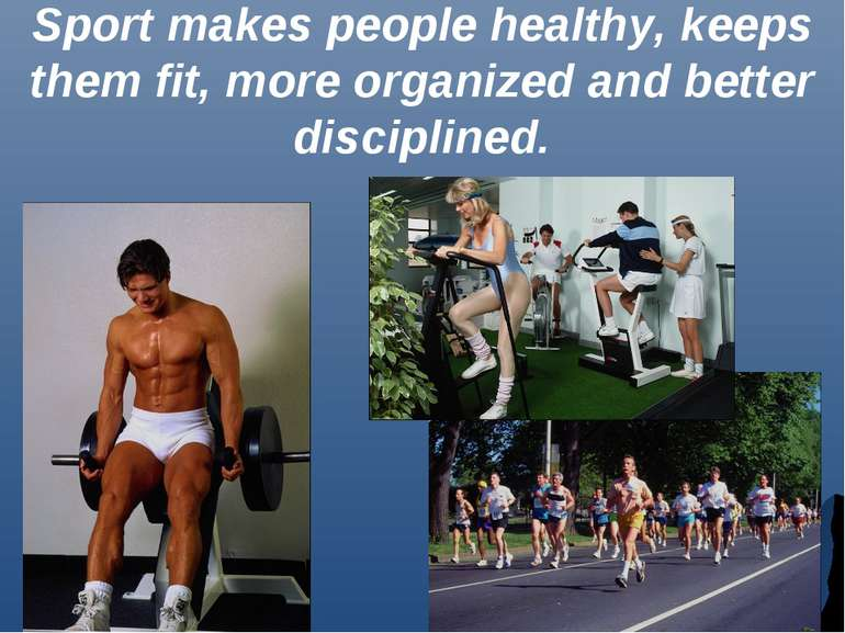 Sport makes people healthy, keeps them fit, more organized and better discipl...