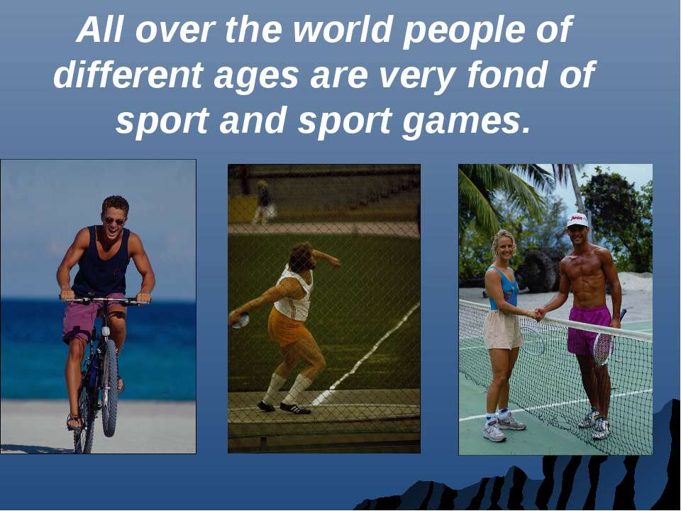 All over the world people of different ages are very fond of sport and sport ...