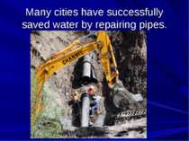 Many cities have successfully saved water by repairing pipes.