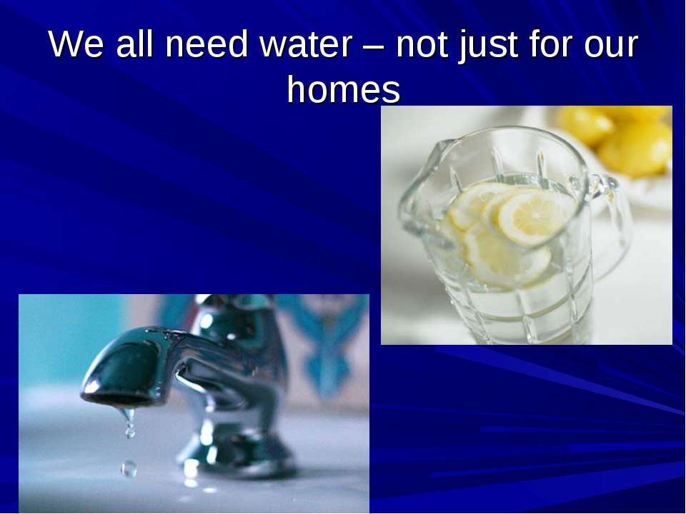 We all need water – not just for our homes