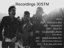 Recordings 30STM Albums 2002 — 30 Seconds to Mars 2005 — A Beautiful Lie 2009...