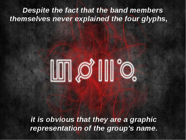 Despite the fact that the band members themselves never explained the four gl...