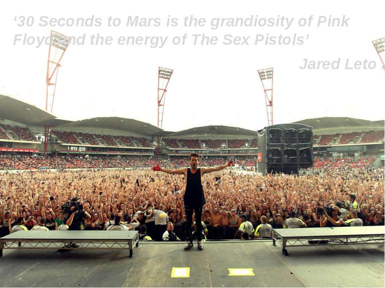 '30 Seconds to Mars is the grandiosity of Pink Floyd and the energy of The Se...