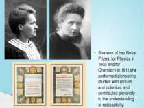 She won of two Nobel Prizes, for Physics in 1903 and for Chemistry in 1911,sh...