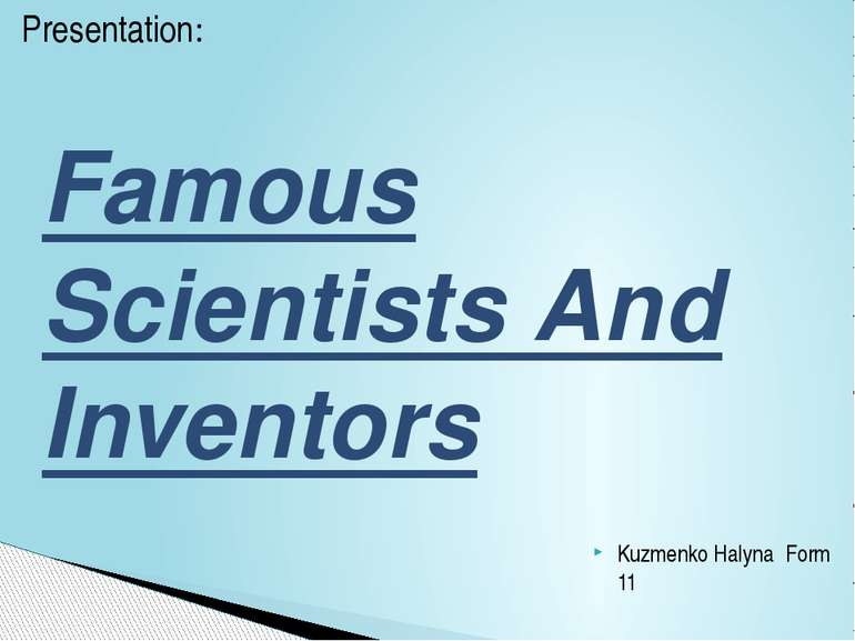 Kuzmenko Halyna Form 11 Presentation: Famous Scientists And Inventors