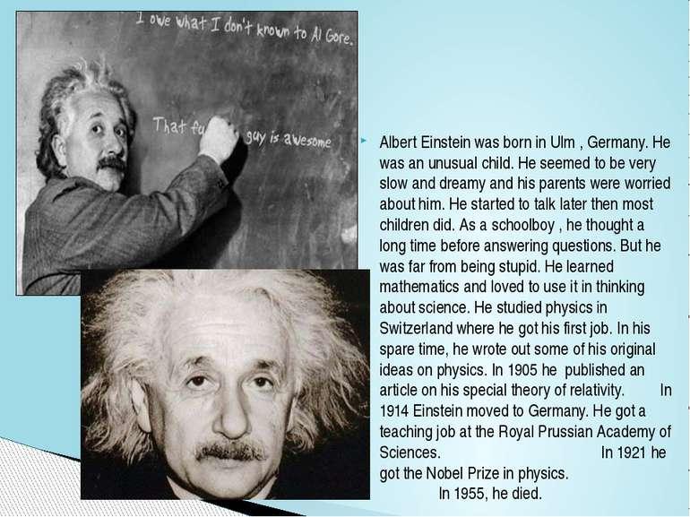 Albert Einstein was born in Ulm , Germany. He was an unusual child. He seemed...