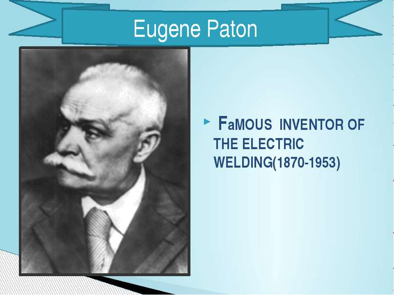 FaMOUS INVENTOR OF THE ELECTRIC WELDING(1870-1953) Eugene Paton