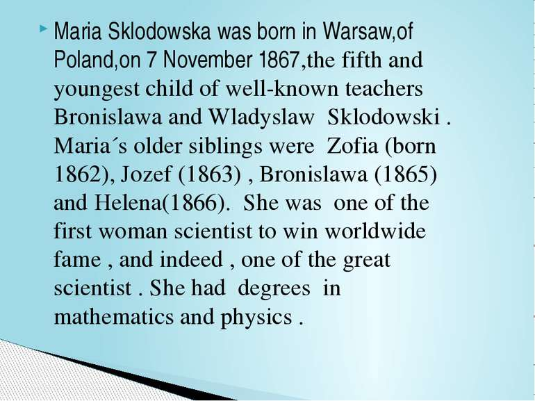 Maria Sklodowska was born in Warsaw,of Poland,on 7 November 1867,the fifth an...