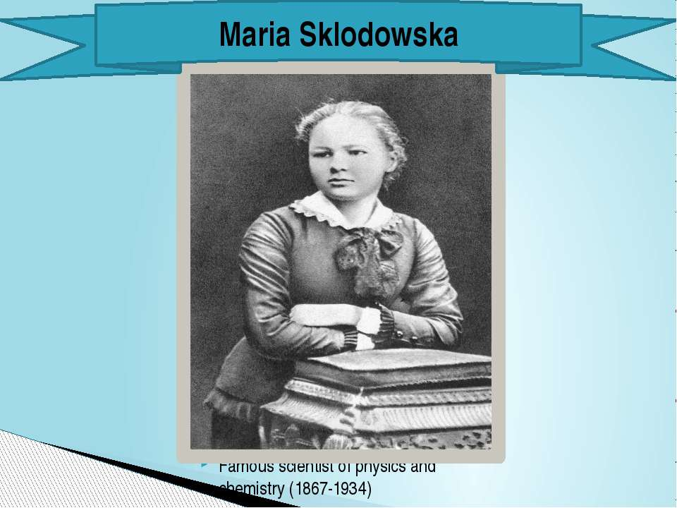 Famous scientist of physics and chemistry (1867-1934) Maria Sklodowska
