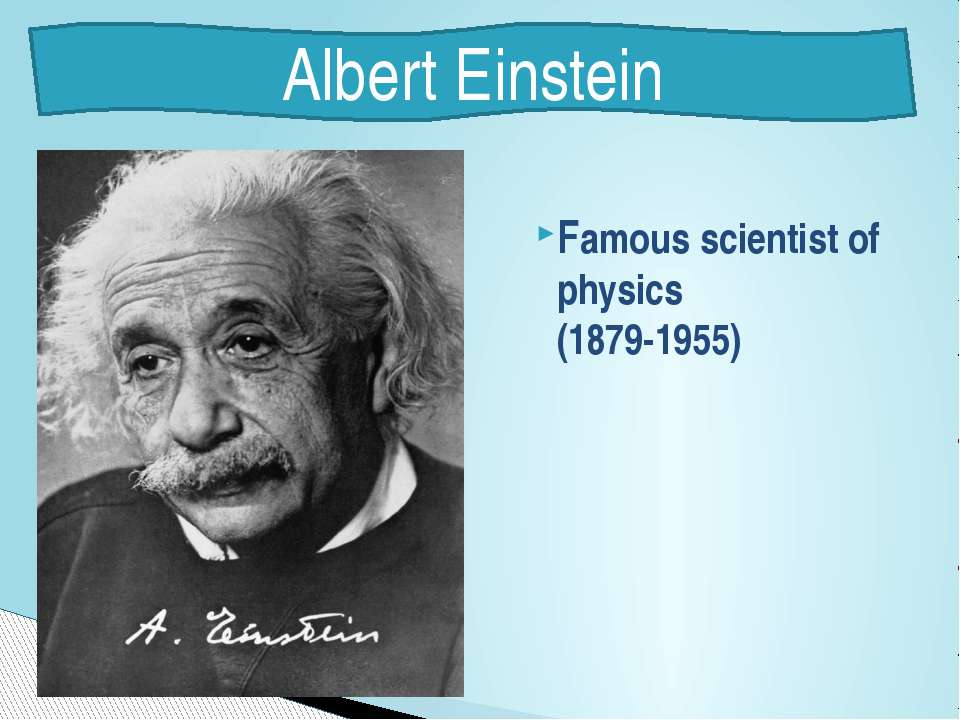 Famous scientist of physics (1879-1955) Albert Einstein