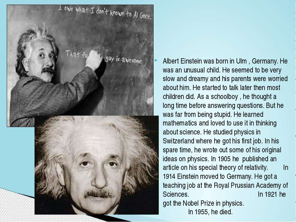 Albert Einstein was born in Ulm , Germany. He was an unusual child. He seemed...
