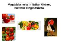 Vegetables rules in Italian kitchen, but their king is tomato.