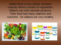 Italian food is very useful, because majority dishes consist of vegetables. I...