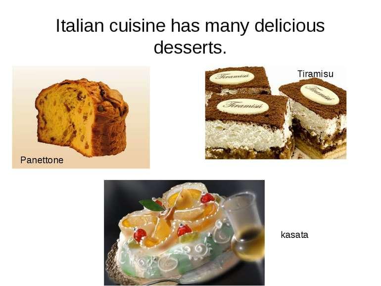 Italian cuisine has many delicious desserts. Panettone Tiramisu kasata