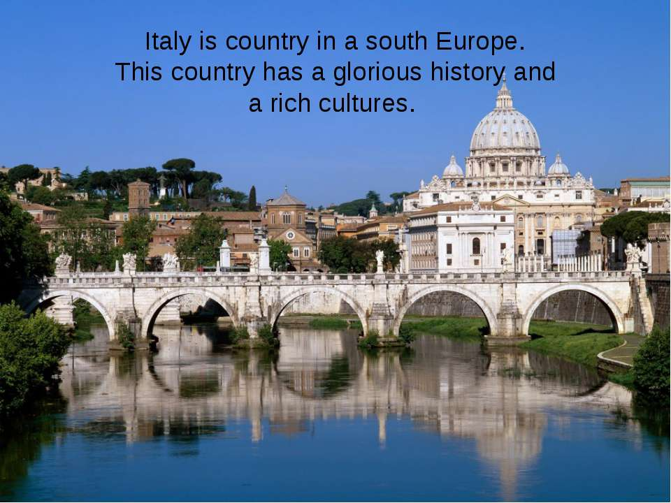Italy is country in a south Europe. This country has a glorious history and a...