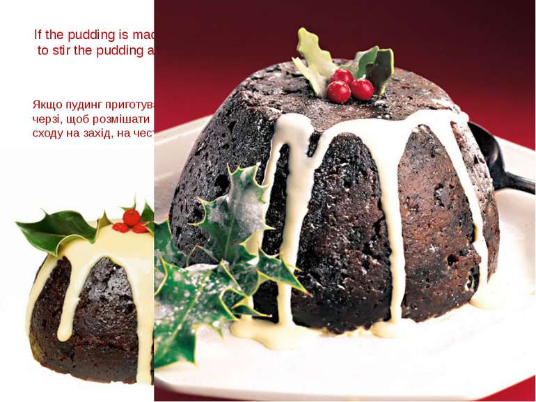 If the pudding is made at home, everyone in the household must take it in tur...