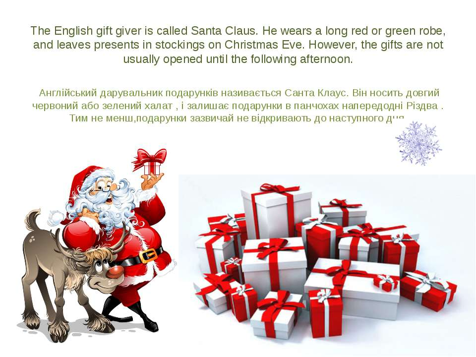 The English gift giver is called Santa Claus. He wears a long red or green ro...