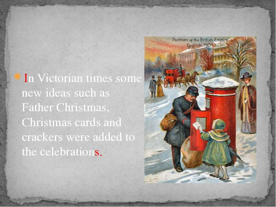 In Victorian times some new ideas such as Father Christmas, Christmas cards a...