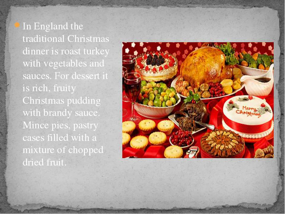 In England the traditional Christmas dinner is roast turkey with vegetables a...