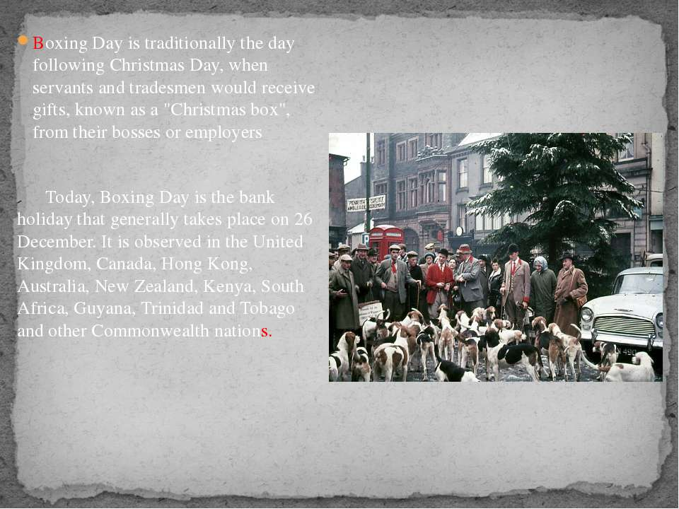 Boxing Day is traditionally the day following Christmas Day, when servants an...