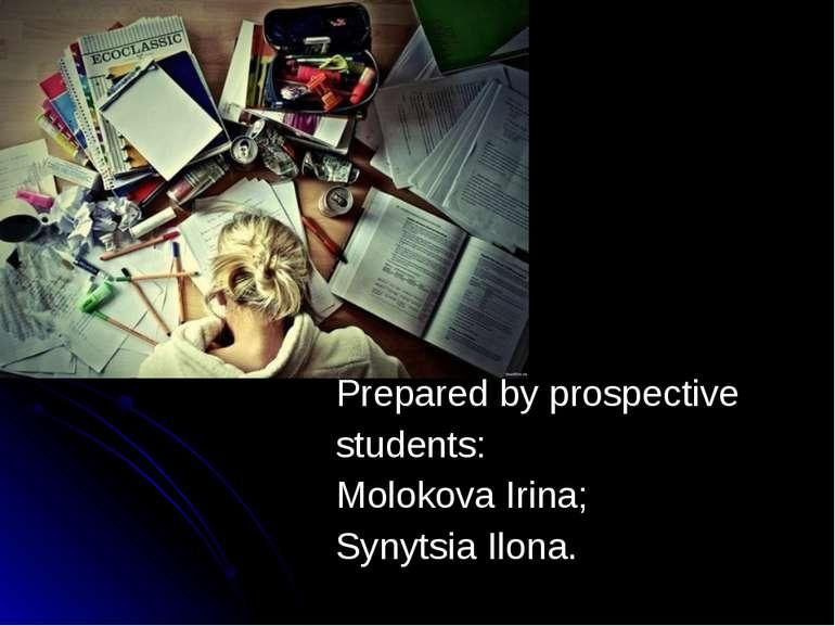 Prepared by prospective students: Molokova Irina; Synytsia Ilona.