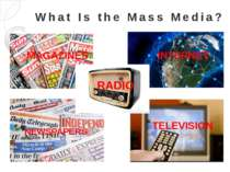 TELEVISION INTERNET MAGAZINES What Is the Mass Media? NEWSPAPERS RADIO