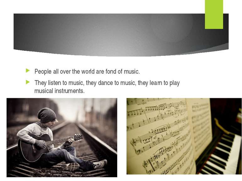 People all over the world are fond of music. They listen to music, they dance...
