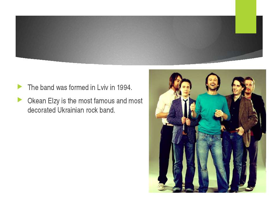 The band was formed in Lviv in 1994. Okean Elzy is the most famous and most d...