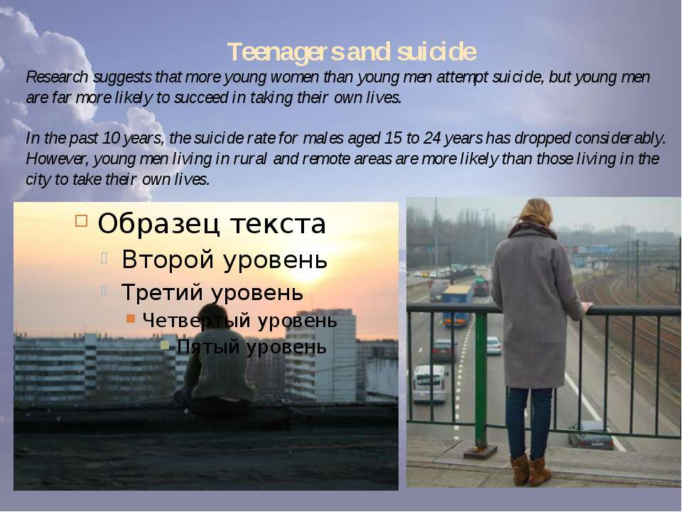 Teenagers and suicide Research suggests that more young women than young men ...